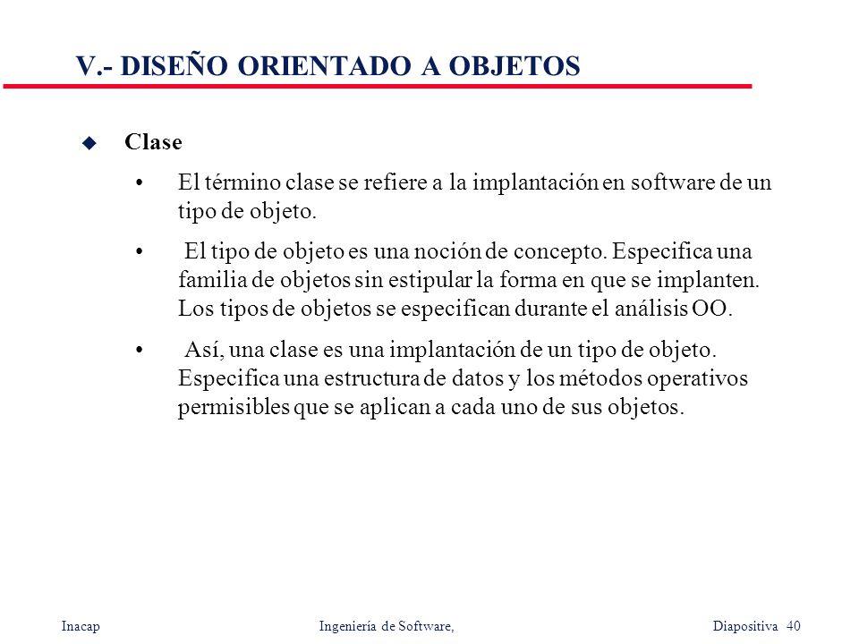 Inacap Ingeniería de Software, Diapositiva 40 u Clase El término clase se refiere a la implantación en software de un tipo de objeto. El tipo de objet