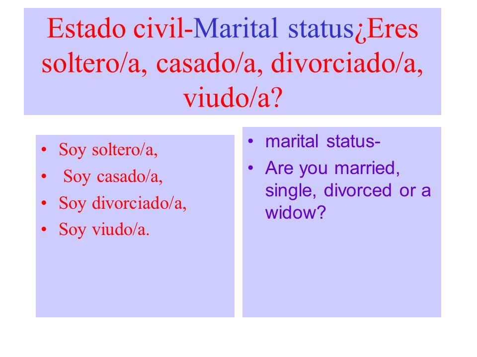 Estado civil-Marital status¿Eres soltero/a, casado/a, divorciado/a, viudo/a? Soy soltero/a, Soy casado/a, Soy divorciado/a, Soy viudo/a. marital statu