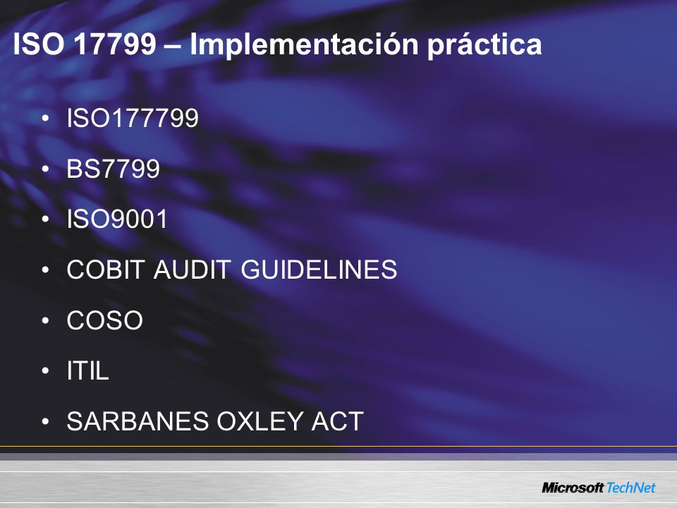 ISO 17799 – Implementación práctica ISO177799 BS7799 ISO9001 COBIT AUDIT GUIDELINES COSO ITIL SARBANES OXLEY ACT