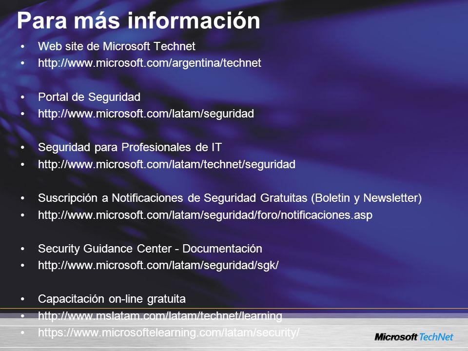 Web site de Microsoft Technet http://www.microsoft.com/argentina/technet Portal de Seguridad http://www.microsoft.com/latam/seguridad Seguridad para P