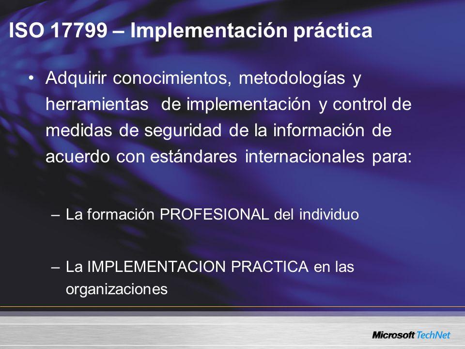 ISO 17799 – Implementación práctica Adquirir conocimientos, metodologías y herramientas de implementación y control de medidas de seguridad de la info
