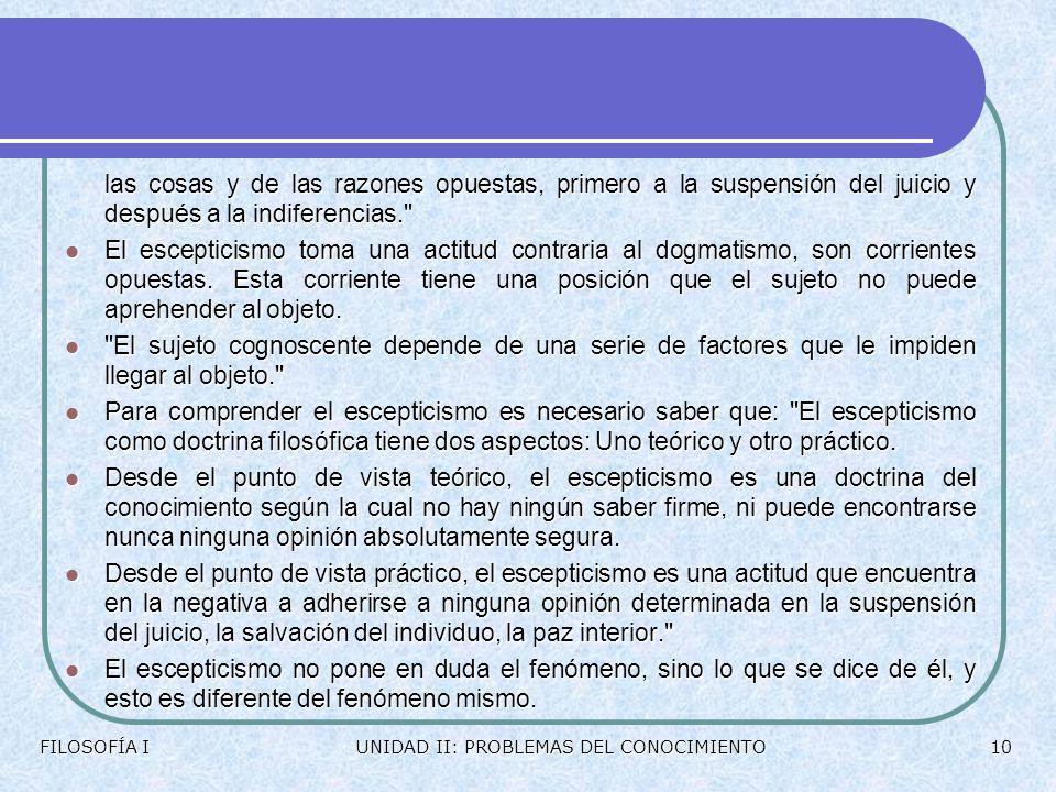 2.1.- POSIBILIDAD DEL CONOCIMIENTO El problema de la posibilidad del conocimiento se plantea antes de la relación sujeto-objeto. Se cuestiona si el su