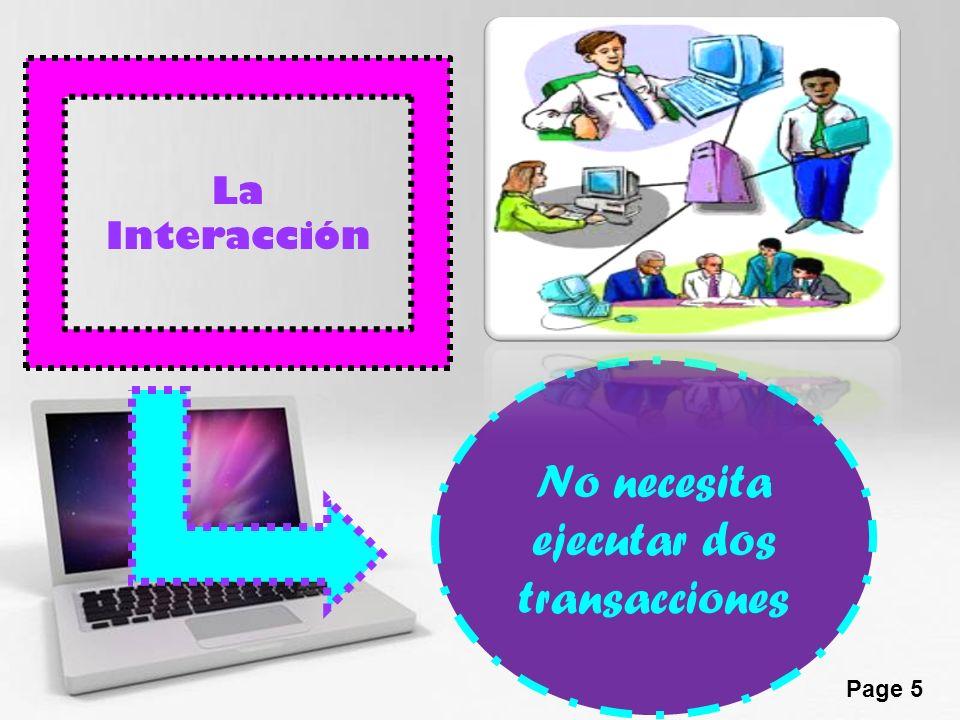 Page 5 La Interacción No necesita ejecutar dos transacciones
