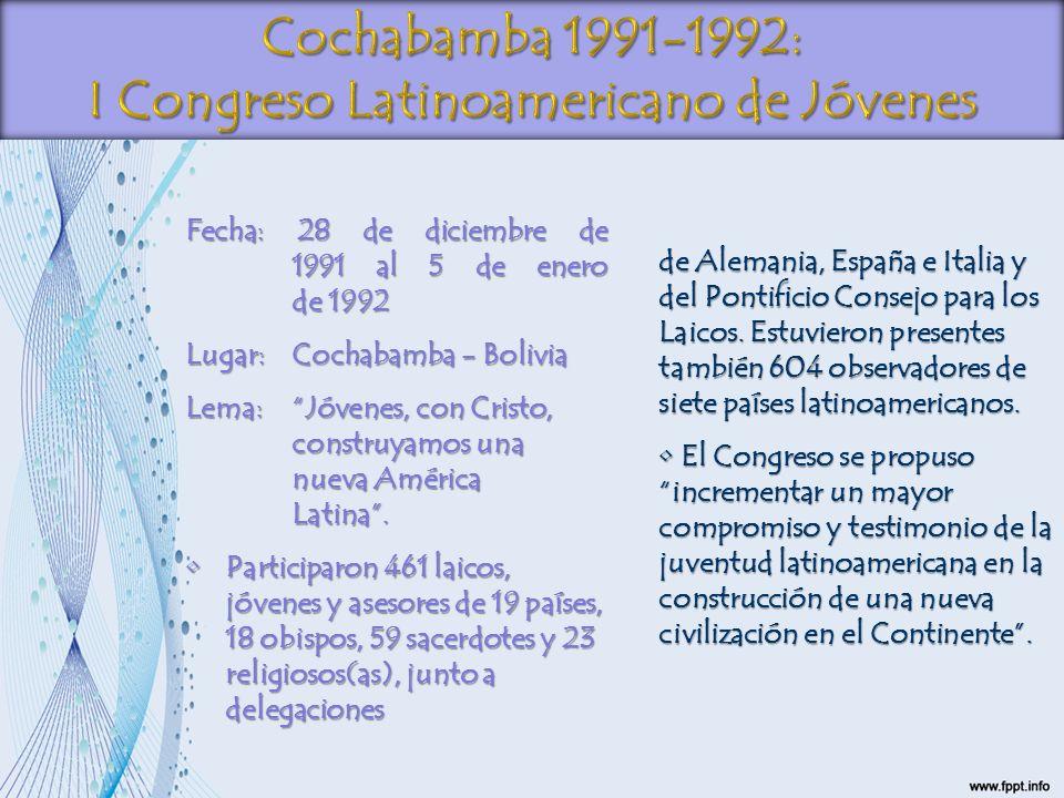 Fecha: 28 de diciembre de 1991 al 5 de enero de 1992 Lugar:Cochabamba - Bolivia Lema:Jóvenes, con Cristo, construyamos una nueva América Latina. Parti
