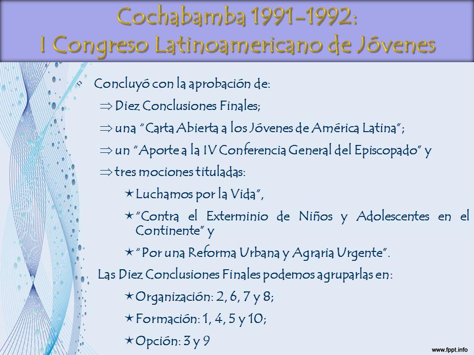 Concluyó con la aprobación de: Þ Diez Conclusiones Finales; Þ una Carta Abierta a los Jóvenes de América Latina; Þ un Aporte a la IV Conferencia Gener