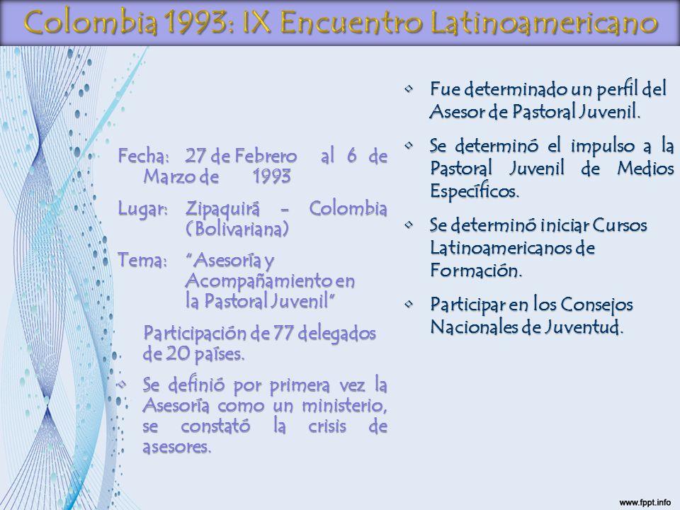 Fecha:27 de Febrero al 6 de Marzo de 1993 Lugar: Zipaquirá - Colombia (Bolivariana) Tema:Asesoría y Acompañamiento en la Pastoral Juvenil Participació