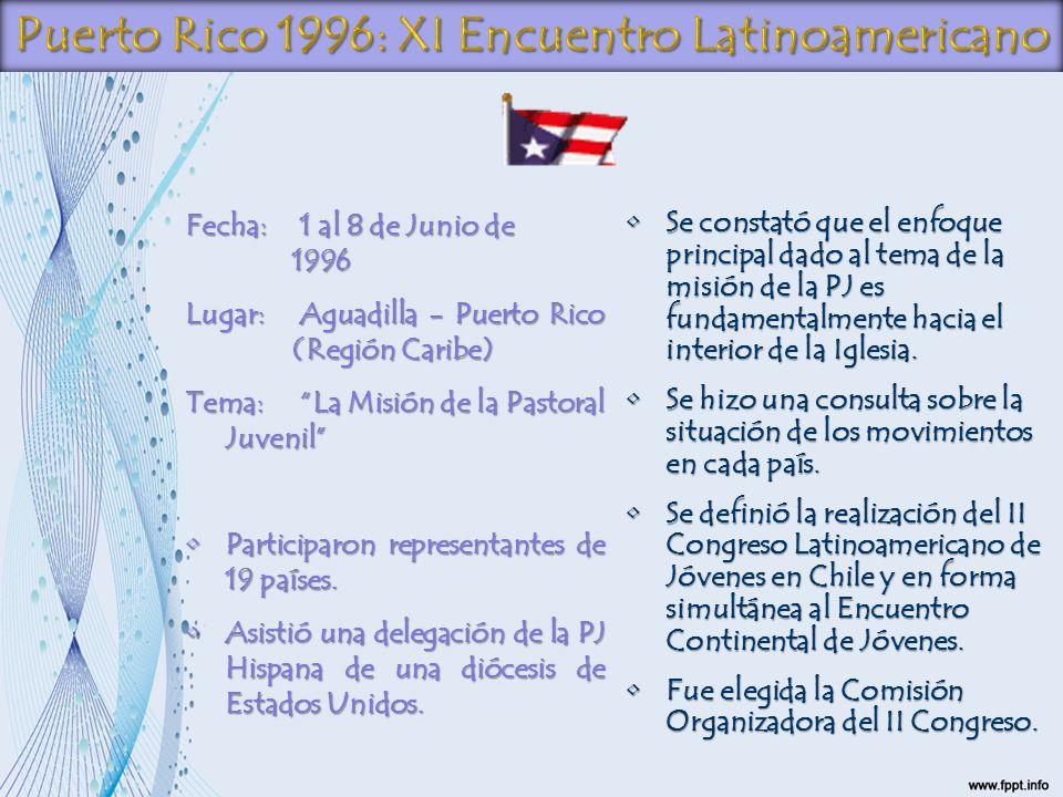 Fecha: 1 al 8 de Junio de 1996 Lugar: Aguadilla - Puerto Rico (Región Caribe) Tema: La Misión de la Pastoral Juvenil Participaron representantes de 19