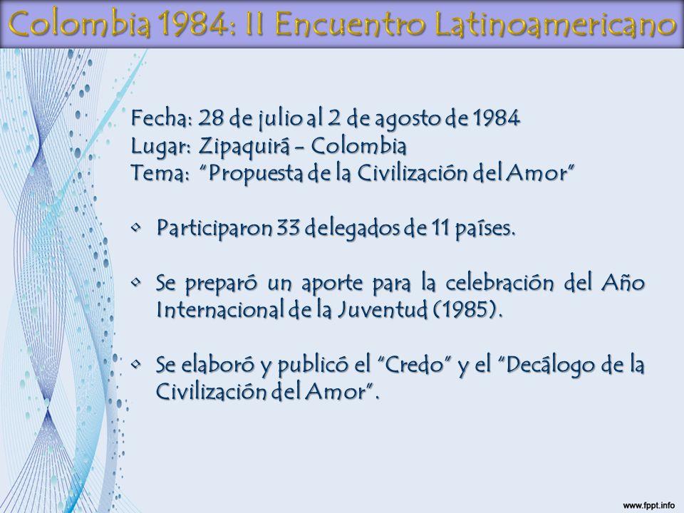 Fecha:28 de julio al 2 de agosto de 1984 Lugar: Zipaquirá - Colombia Tema: Propuesta de la Civilización del Amor Participaron 33 delegados de 11 paíse