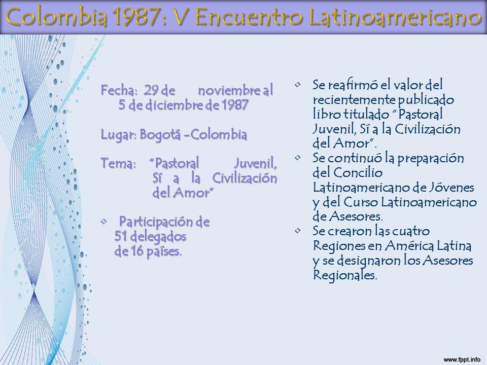 Fecha: 29 denoviembre al 5 de diciembre de 1987 Lugar: Bogotá -Colombia Tema:Pastoral Juvenil, Sí a la Civilización del Amor Tema:Pastoral Juvenil, Sí