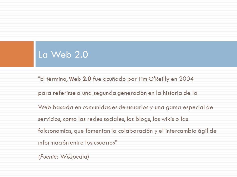 El término, Web 2.0 fue acuñado por Tim O'Reilly en 2004 para referirse a una segunda generación en la historia de la Web basada en comunidades de usu