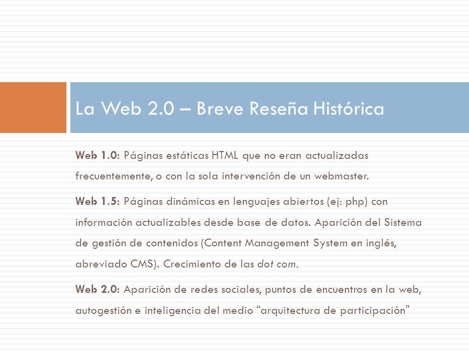 Web 1.0: Páginas estáticas HTML que no eran actualizadas frecuentemente, o con la sola intervención de un webmaster. Web 1.5: Páginas dinámicas en len