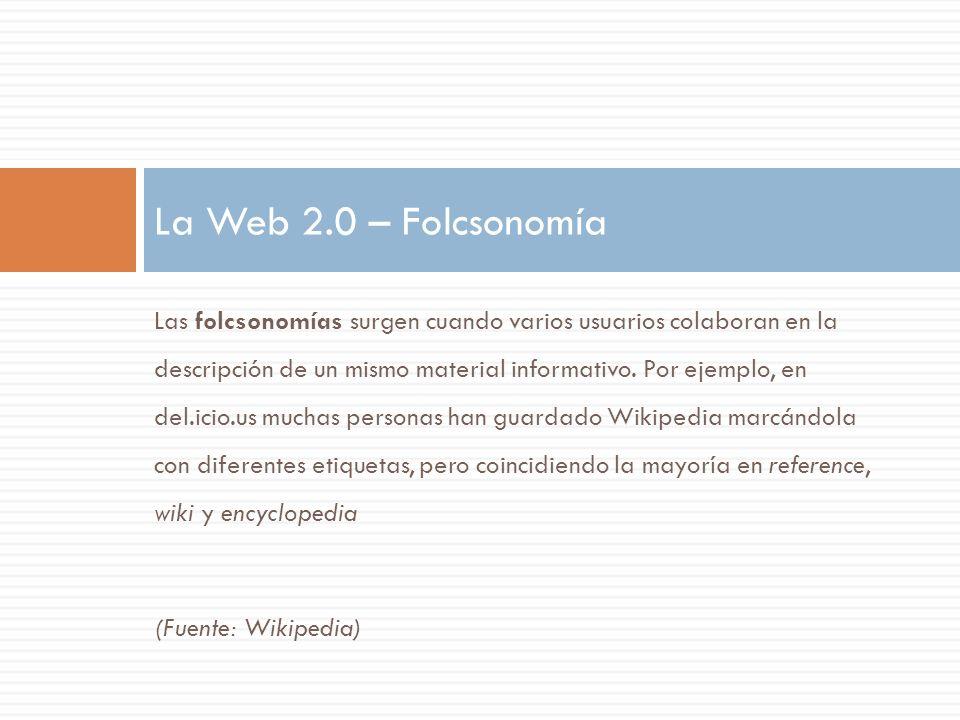 Las folcsonomías surgen cuando varios usuarios colaboran en la descripción de un mismo material informativo. Por ejemplo, en del.icio.us muchas person