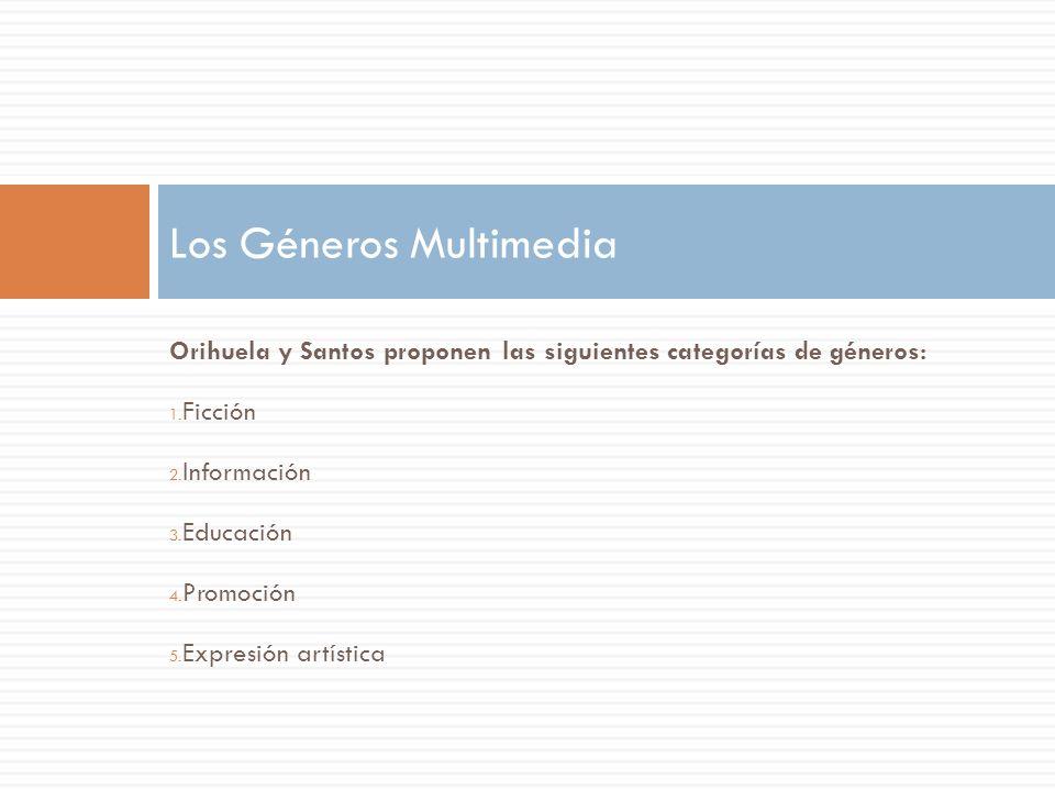 Orihuela y Santos proponen las siguientes categorías de géneros: 1. Ficción 2. Información 3. Educación 4. Promoción 5. Expresión artística Los Género