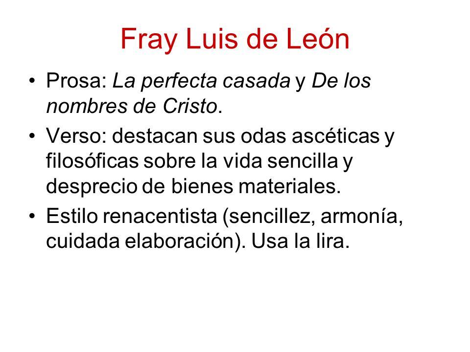 Fray Luis de León Prosa: La perfecta casada y De los nombres de Cristo. Verso: destacan sus odas ascéticas y filosóficas sobre la vida sencilla y desp