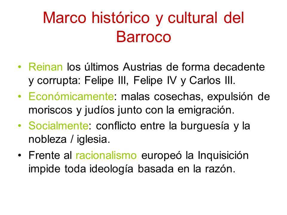Marco histórico y cultural del Barroco Reinan los últimos Austrias de forma decadente y corrupta: Felipe III, Felipe IV y Carlos III. Económicamente: