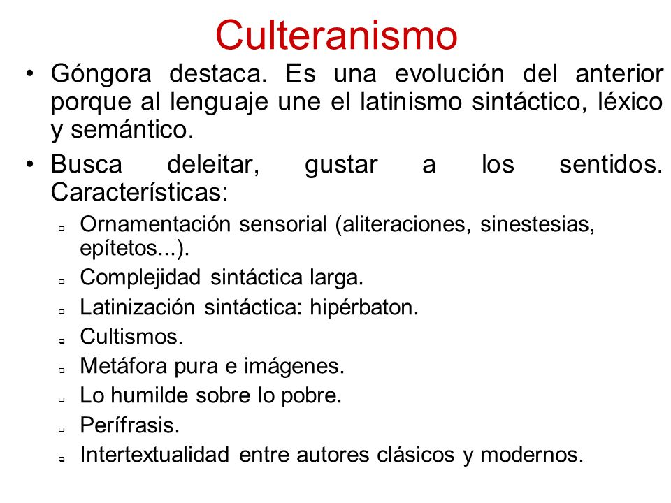Culteranismo Góngora destaca. Es una evolución del anterior porque al lenguaje une el latinismo sintáctico, léxico y semántico. Busca deleitar, gustar