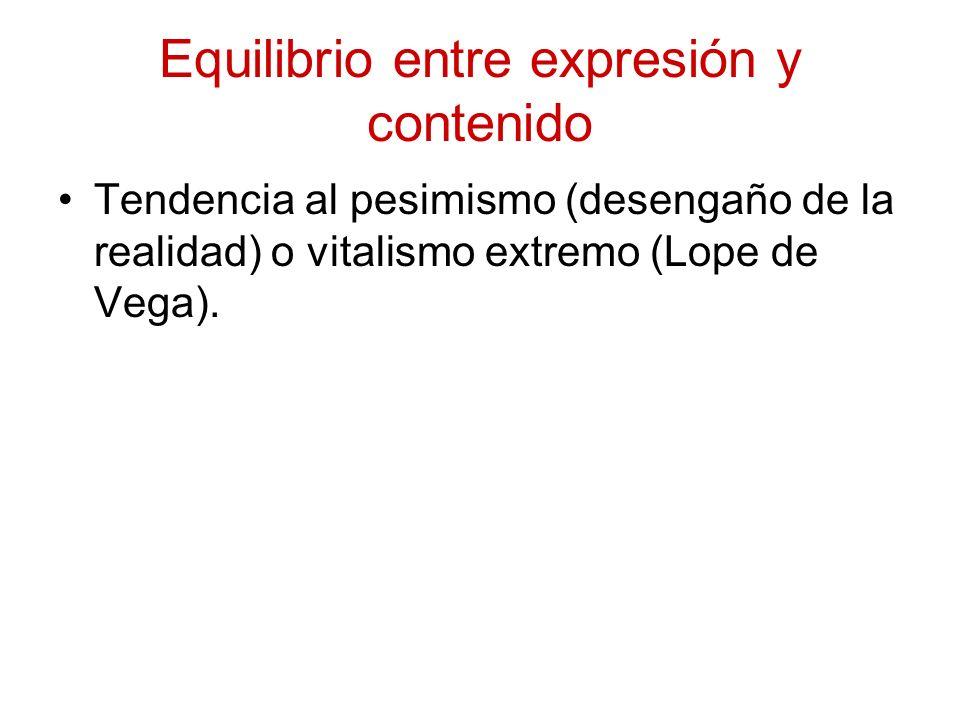 Equilibrio entre expresión y contenido Tendencia al pesimismo (desengaño de la realidad) o vitalismo extremo (Lope de Vega).