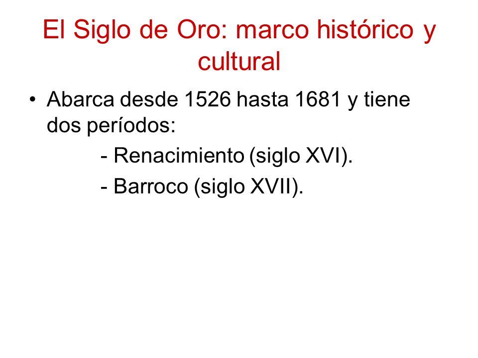 El Siglo de Oro: marco histórico y cultural Abarca desde 1526 hasta 1681 y tiene dos períodos: - Renacimiento (siglo XVI). - Barroco (siglo XVII).