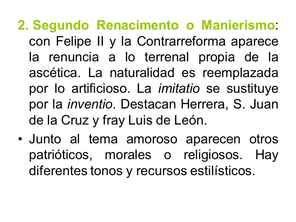 2. Segundo Renacimento o Manierismo: con Felipe II y la Contrarreforma aparece la renuncia a lo terrenal propia de la ascética. La naturalidad es reem