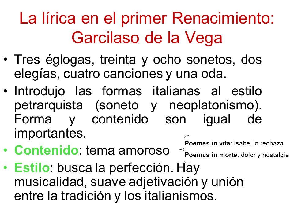La lírica en el primer Renacimiento: Garcilaso de la Vega Tres églogas, treinta y ocho sonetos, dos elegías, cuatro canciones y una oda. Introdujo las