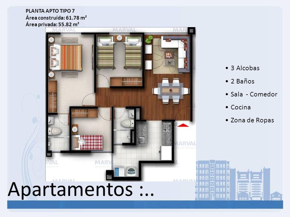 Apartamentos :.. 3 Alcobas 2 Baños Sala - Comedor Cocina Zona de Ropas PLANTA APTO TIPO 7 Área construída: 61.78 m² Área privada: 55.82 m²