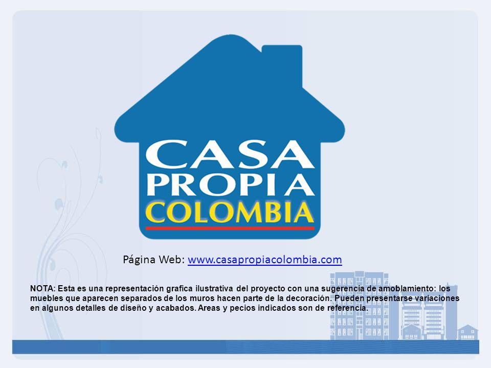 Página Web: www.casapropiacolombia.comwww.casapropiacolombia.com NOTA: Esta es una representación grafica ilustrativa del proyecto con una sugerencia