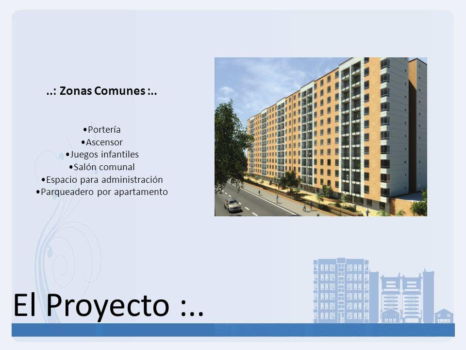 El Proyecto :....: Zonas Comunes :.. Portería Ascensor Juegos infantiles Salón comunal Espacio para administración Parqueadero por apartamento
