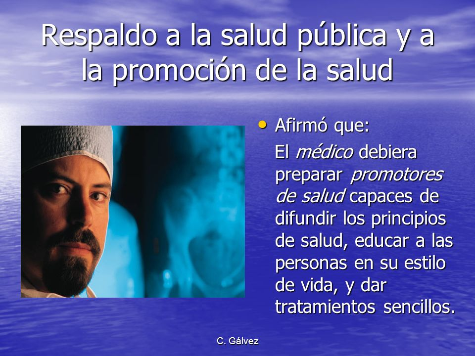 C. Gálvez Respaldo a la profesión médica Escribió que Cristo es el jefe de la profesión médica… el médico procura conservar la vida; Cristo la da. Esc