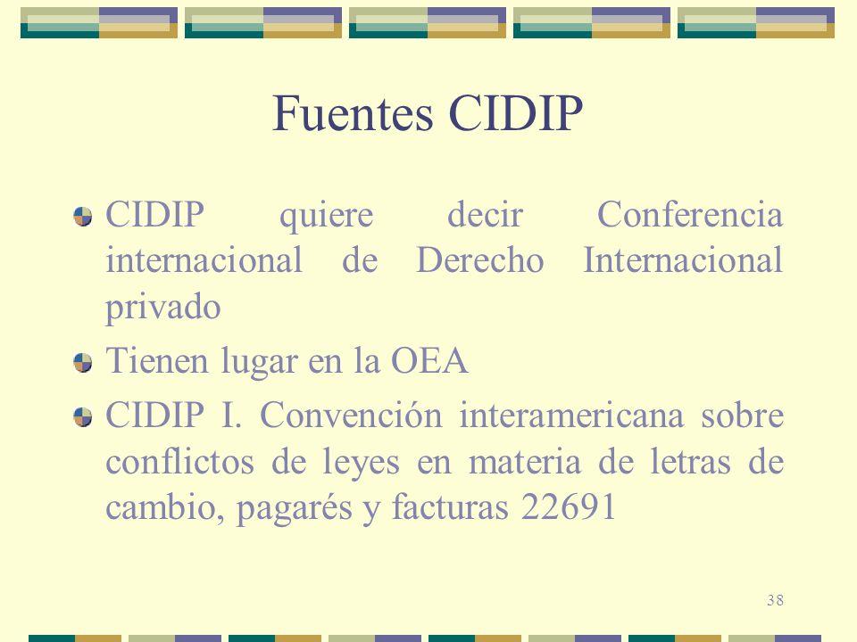 38 Fuentes CIDIP CIDIP quiere decir Conferencia internacional de Derecho Internacional privado Tienen lugar en la OEA CIDIP I. Convención interamerica