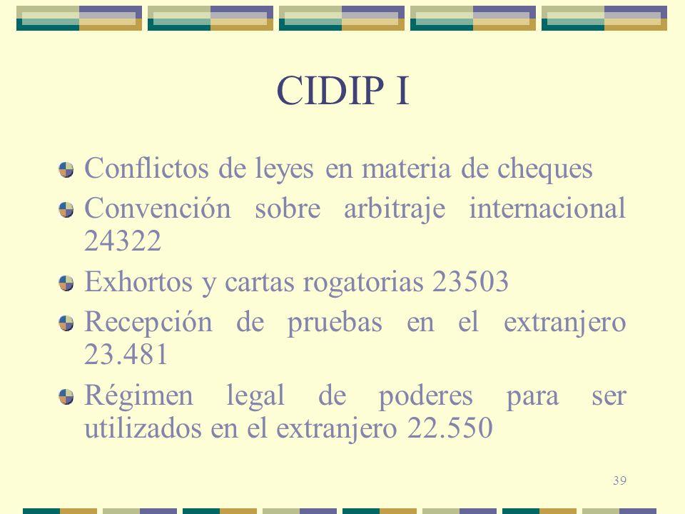 39 CIDIP I Conflictos de leyes en materia de cheques Convención sobre arbitraje internacional 24322 Exhortos y cartas rogatorias 23503 Recepción de pr