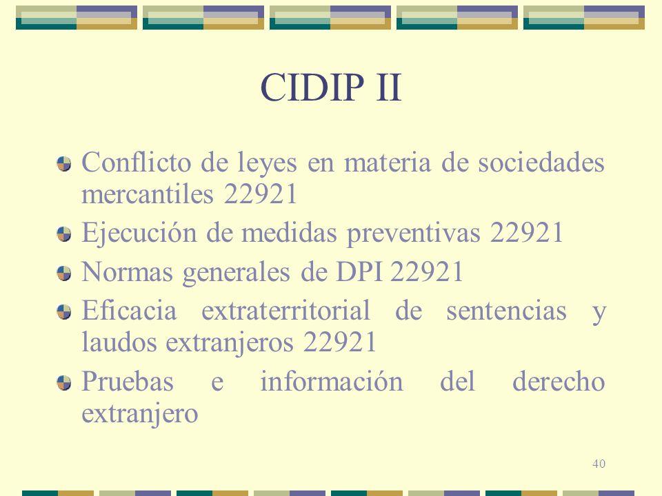 40 CIDIP II Conflicto de leyes en materia de sociedades mercantiles 22921 Ejecución de medidas preventivas 22921 Normas generales de DPI 22921 Eficaci
