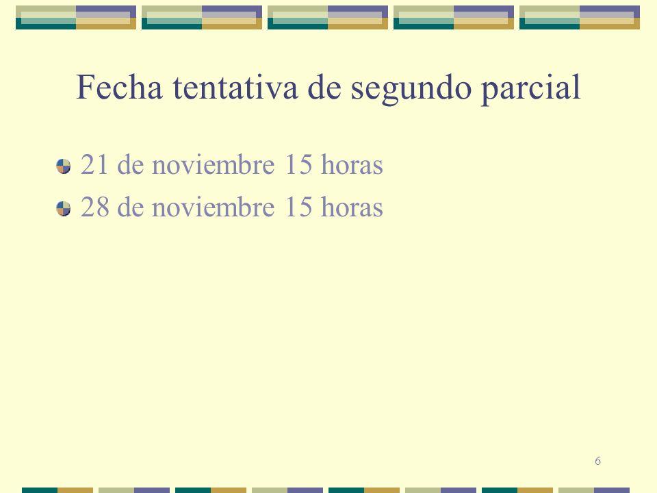 6 Fecha tentativa de segundo parcial 21 de noviembre 15 horas 28 de noviembre 15 horas