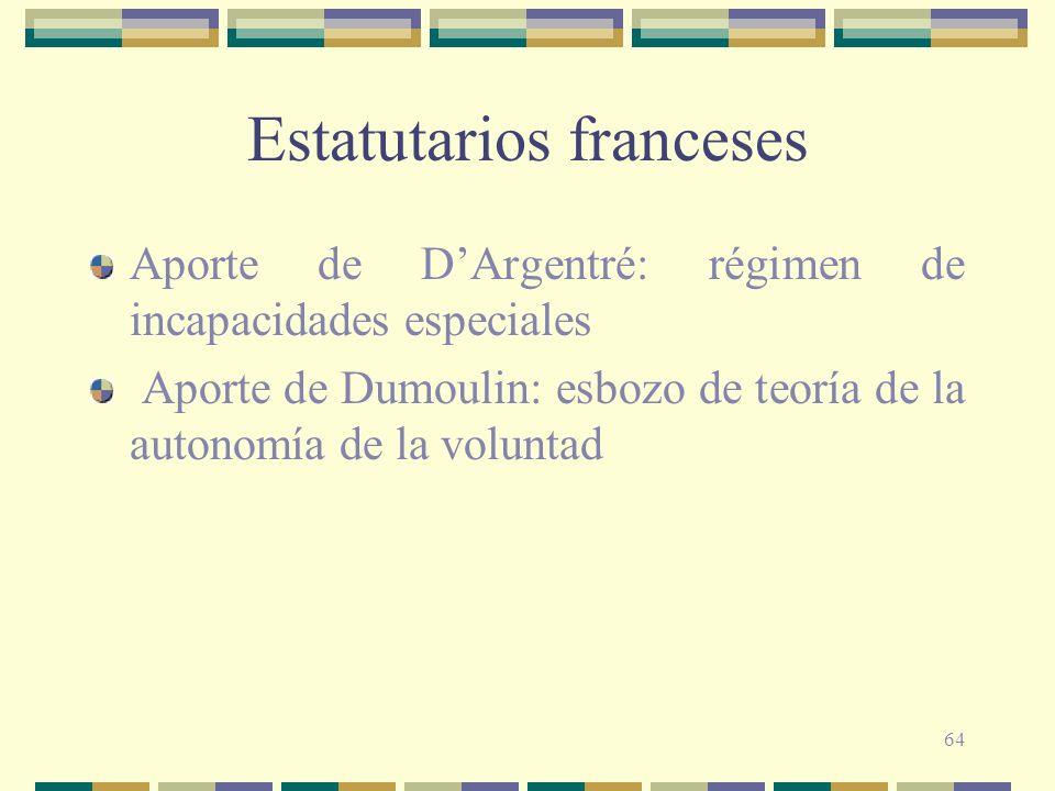 64 Estatutarios franceses Aporte de DArgentré: régimen de incapacidades especiales Aporte de Dumoulin: esbozo de teoría de la autonomía de la voluntad
