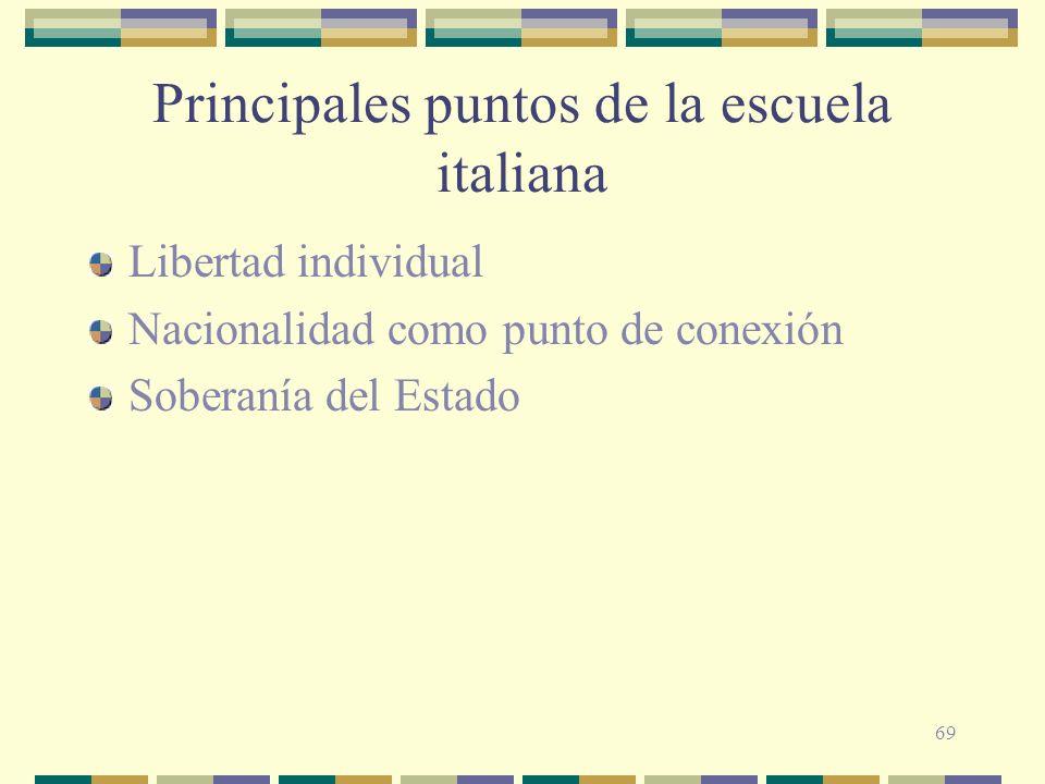 69 Principales puntos de la escuela italiana Libertad individual Nacionalidad como punto de conexión Soberanía del Estado