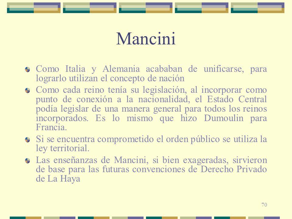 70 Mancini Como Italia y Alemania acababan de unificarse, para lograrlo utilizan el concepto de nación Como cada reino tenía su legislación, al incorp