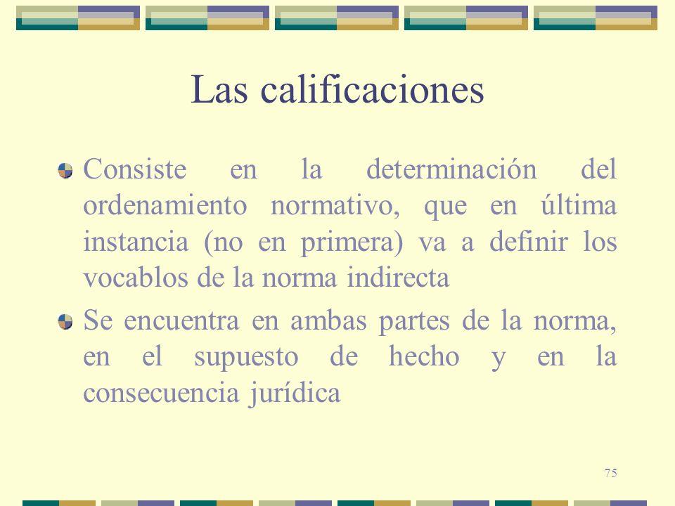 75 Las calificaciones Consiste en la determinación del ordenamiento normativo, que en última instancia (no en primera) va a definir los vocablos de la