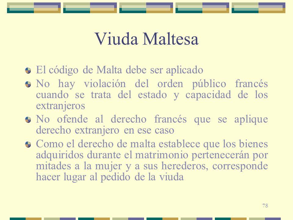 78 Viuda Maltesa El código de Malta debe ser aplicado No hay violación del orden público francés cuando se trata del estado y capacidad de los extranj