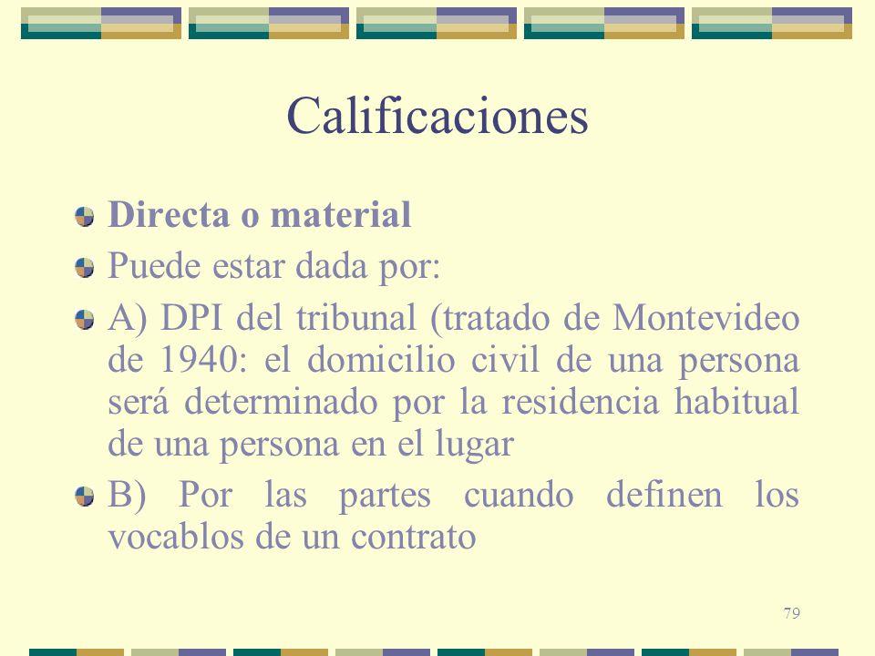 79 Calificaciones Directa o material Puede estar dada por: A) DPI del tribunal (tratado de Montevideo de 1940: el domicilio civil de una persona será