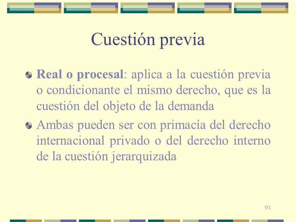 91 Cuestión previa Real o procesal: aplica a la cuestión previa o condicionante el mismo derecho, que es la cuestión del objeto de la demanda Ambas pu
