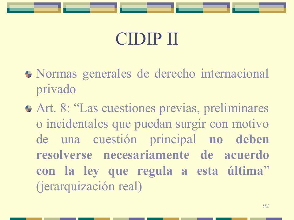 92 CIDIP II Normas generales de derecho internacional privado Art. 8: Las cuestiones previas, preliminares o incidentales que puedan surgir con motivo