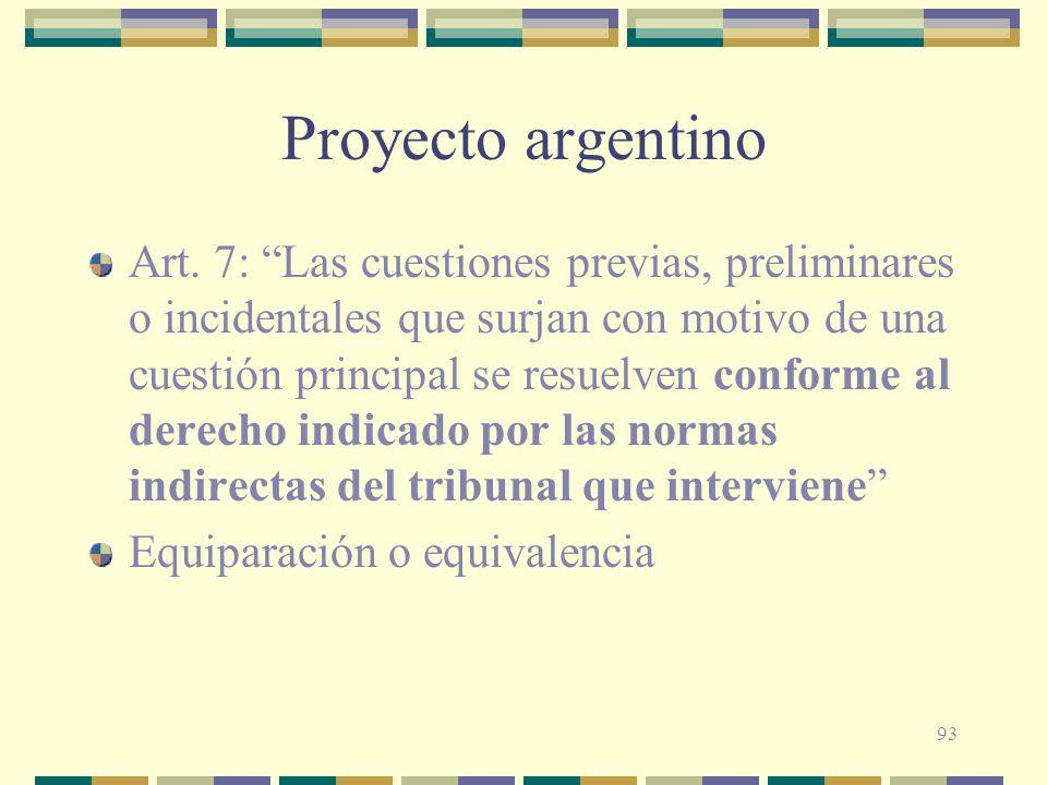 93 Proyecto argentino Art. 7: Las cuestiones previas, preliminares o incidentales que surjan con motivo de una cuestión principal se resuelven conform