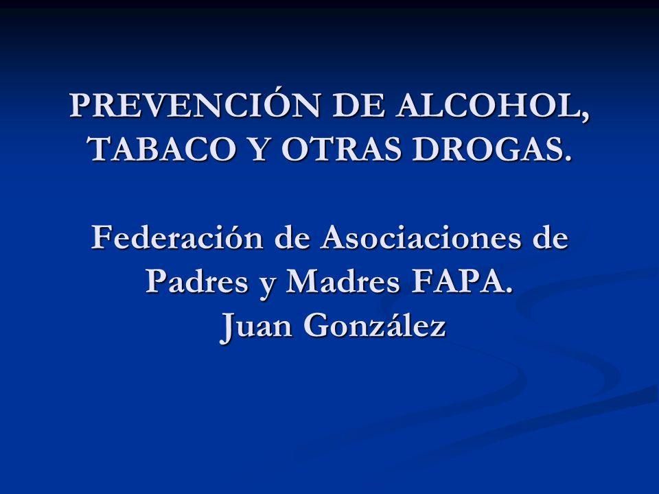 PREVENCIÓN DE ALCOHOL, TABACO Y OTRAS DROGAS. Federación de Asociaciones de Padres y Madres FAPA. Juan González
