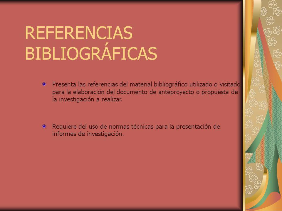 REFERENCIAS BIBLIOGRÁFICAS Presenta las referencias del material bibliográfico utilizado o visitado para la elaboración del documento de anteproyecto