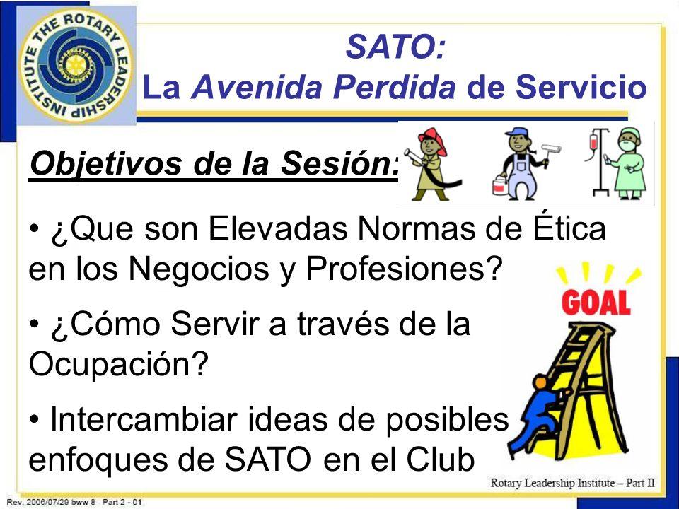 10 SATO: La Avenida Perdida de Servicio Objetivos de la Sesión: ¿Que son Elevadas Normas de Ética en los Negocios y Profesiones? ¿Cómo Servir a través