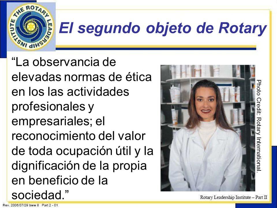 11 El segundo objeto de Rotary Photo Credit: Rotary International. La observancia de elevadas normas de ética en los las actividades profesionales y e