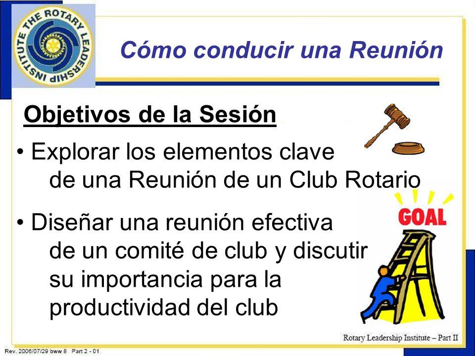 17 Objetivos de la Sesión Cómo conducir una Reunión Explorar los elementos clave de una Reunión de un Club Rotario Diseñar una reunión efectiva de un