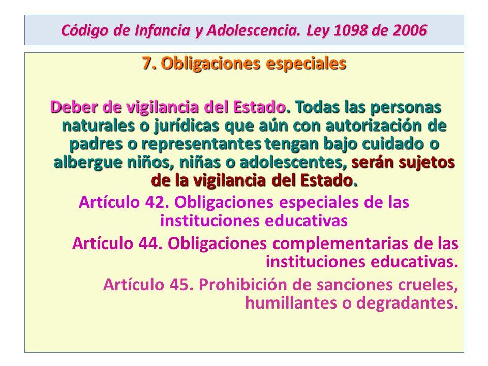 Código de Infancia y Adolescencia. Ley 1098 de 2006 7. Obligaciones especiales Deber de vigilancia del Estado. Todas las personas naturales o jurídica