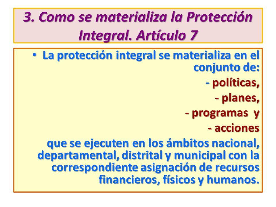 3. Como se materializa la Protección Integral. Artículo 7 La protección integral se materializa en el conjunto de: La protección integral se materiali
