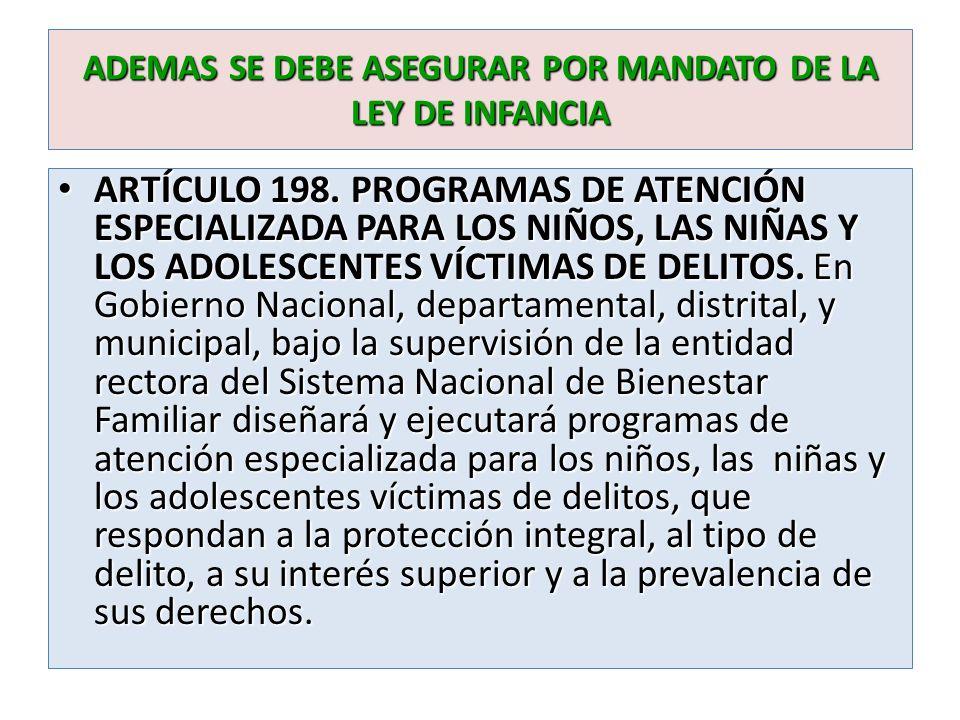 ADEMAS SE DEBE ASEGURAR POR MANDATO DE LA LEY DE INFANCIA ARTÍCULO 198. PROGRAMAS DE ATENCIÓN ESPECIALIZADA PARA LOS NIÑOS, LAS NIÑAS Y LOS ADOLESCENT