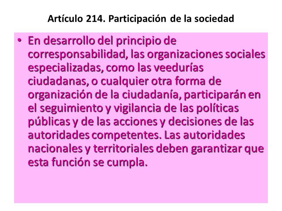 Artículo 214. Participación de la sociedad En desarrollo del principio de corresponsabilidad, las organizaciones sociales especializadas, como las vee